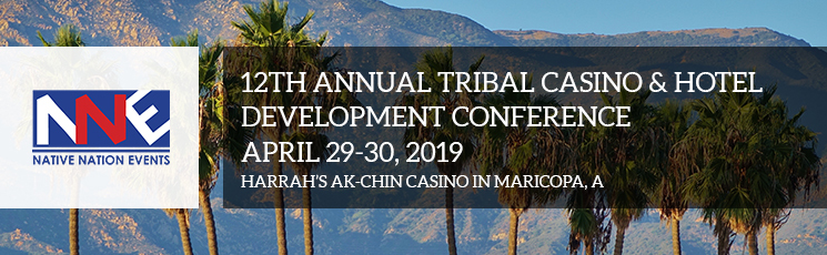 12TH ANNUAL TRIBAL CASINO & HOTEL DEVELOPMENT CONFERENCE 2019
